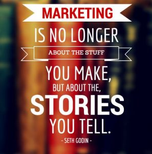 Marketing is no longer about the stuff you make, but the stories you tell.